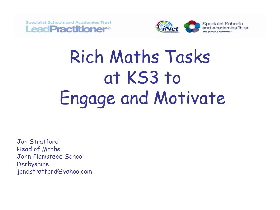 Aims for the Session To develop an understanding of what constitutes a Rich Maths task To examine how the Key Processes in Maths can be addressed through working with Rich Tasks To explore some of the pedagogy associated with Rich Tasks To look at possible sources for Rich Tasks, including own website.