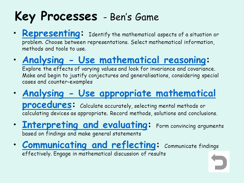 Key Processes - Ben's Game Representing: Identify the mathematical aspects of a situation or problem.