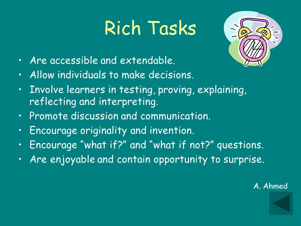 Rich Tasks Are accessible and extendable. Allow individuals to make decisions.