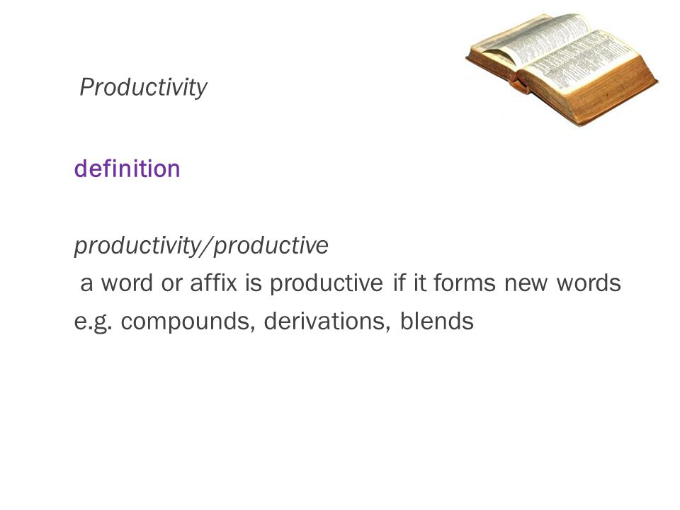 Productivity definition productivity/productive a word or affix is productive if it forms new words e.g.