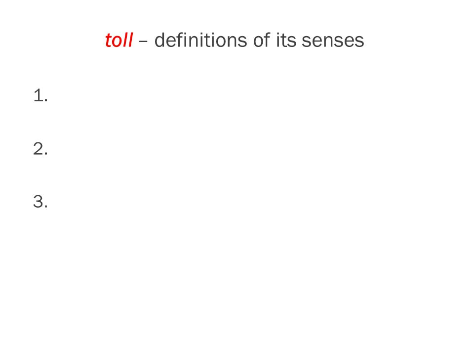 toll – definitions of its senses 1. 2. 3.
