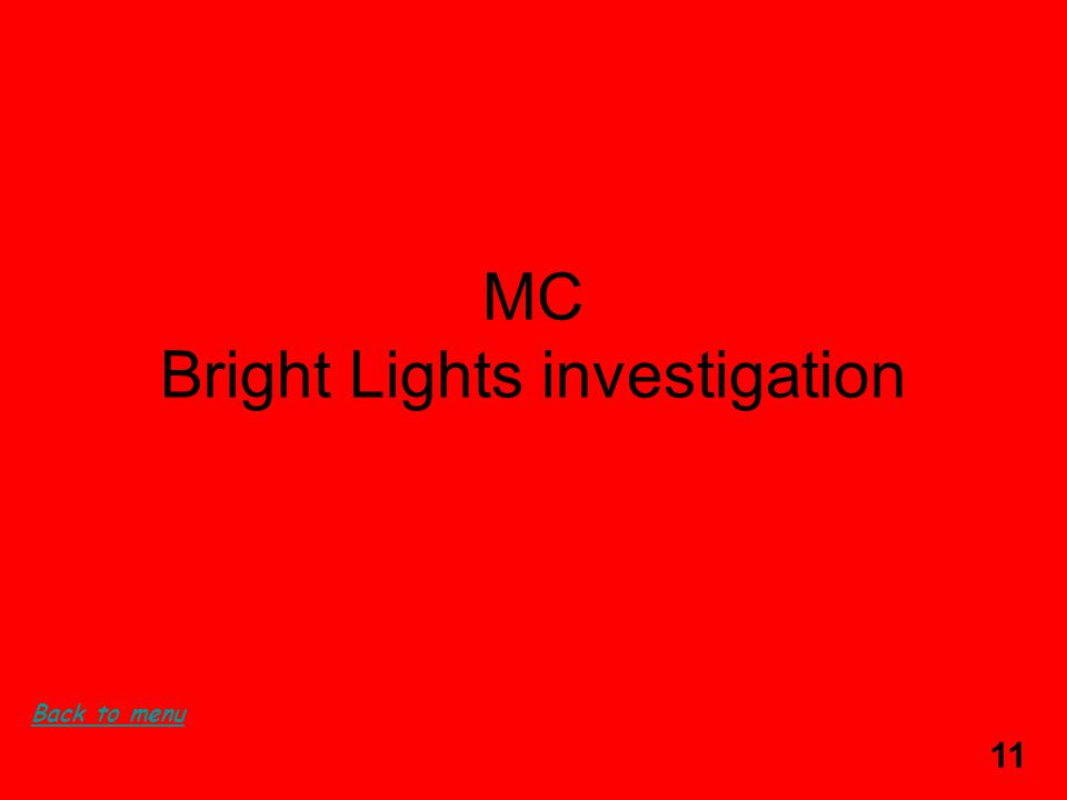 11 MC Bright Lights investigation Back to menu