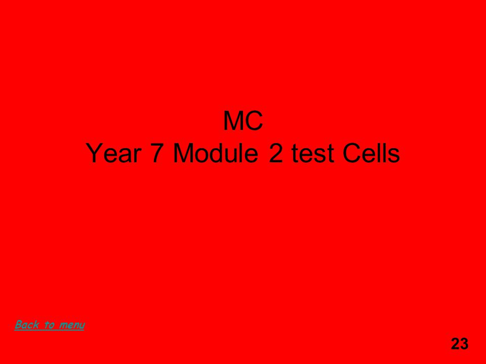 23 MC Year 7 Module 2 test Cells Back to menu