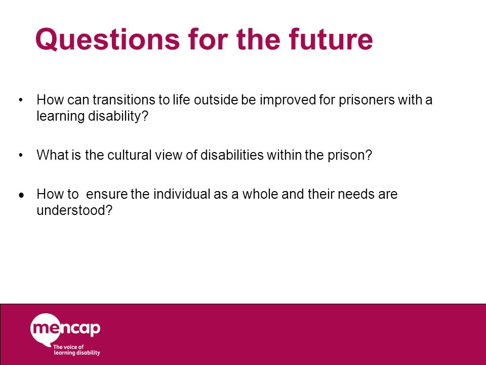 Questions for the future How can transitions to life outside be improved for prisoners with a learning disability.