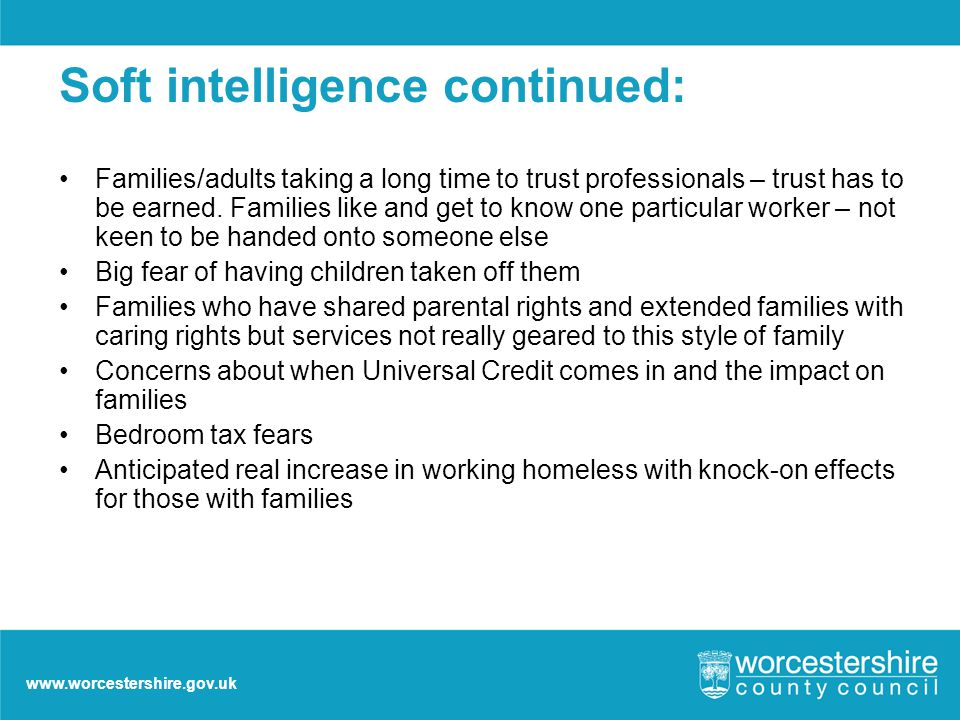 www.worcestershire.gov.uk Soft intelligence continued: Families/adults taking a long time to trust professionals – trust has to be earned.