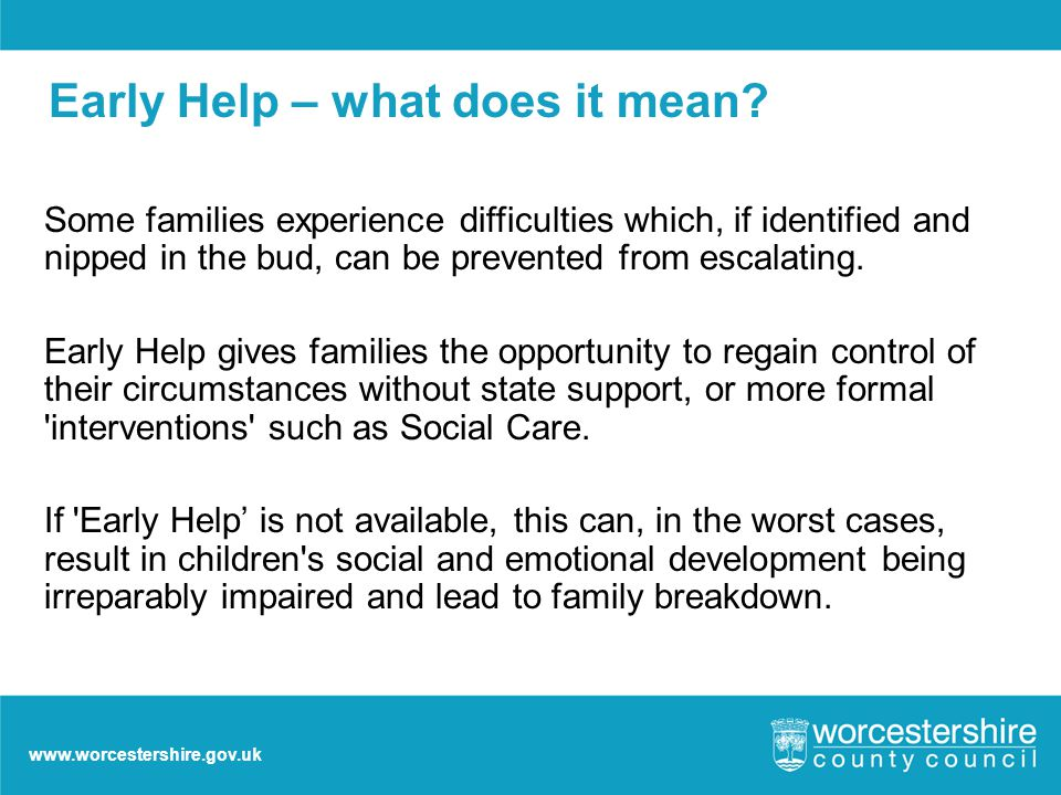 www.worcestershire.gov.uk Early Help – what does it mean.