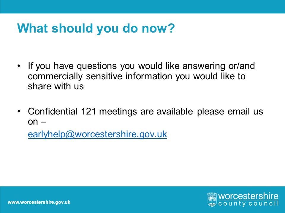 www.worcestershire.gov.uk What should you do now.