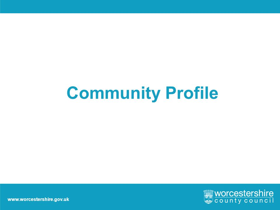 www.worcestershire.gov.uk Community Profile
