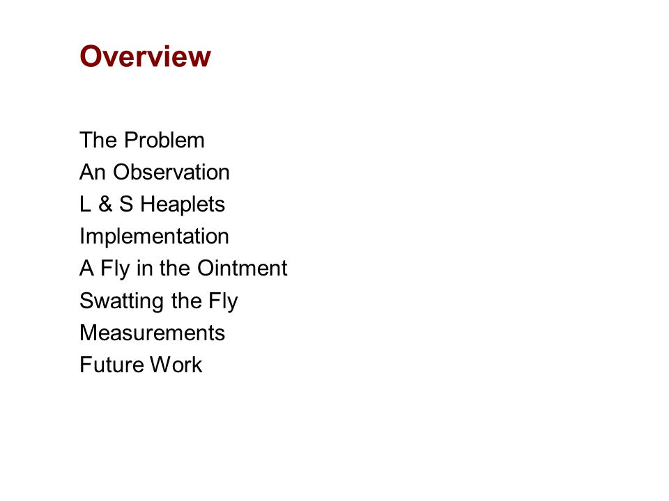 Overview The Problem An Observation L & S Heaplets Implementation A Fly in the Ointment Swatting the Fly Measurements Future Work