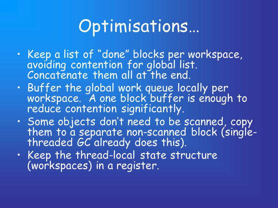 Optimisations… Keep a list of done blocks per workspace, avoiding contention for global list.