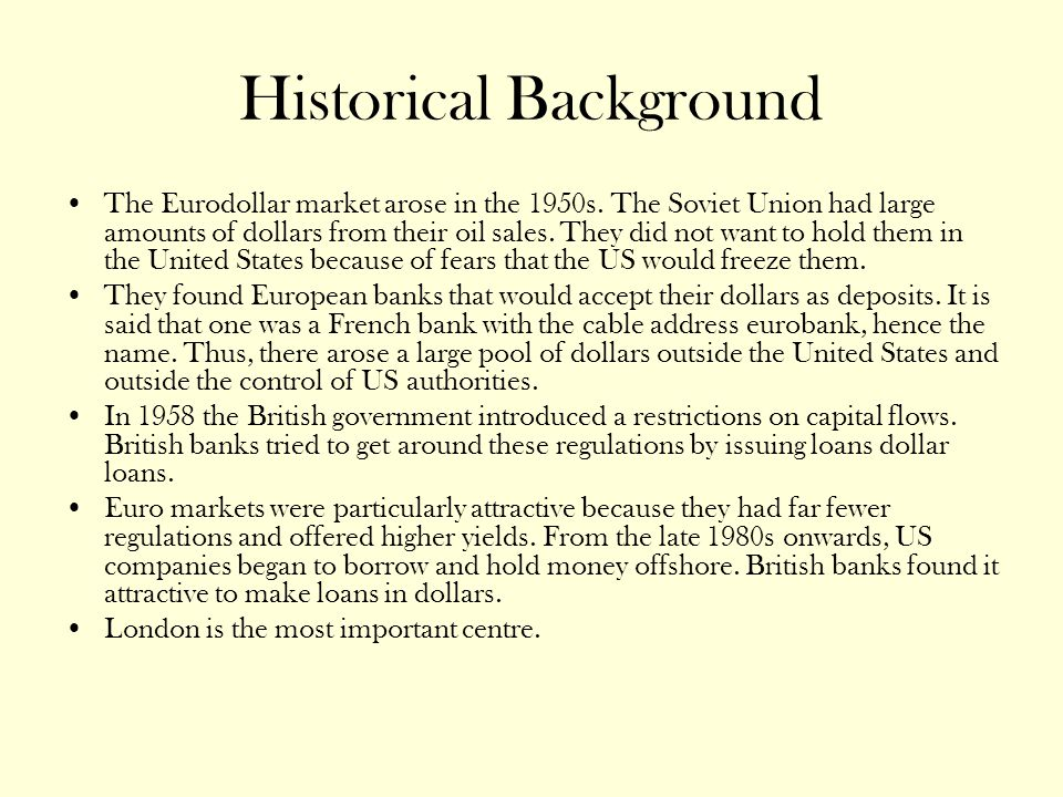 Historical Background The Eurodollar market arose in the 1950s.