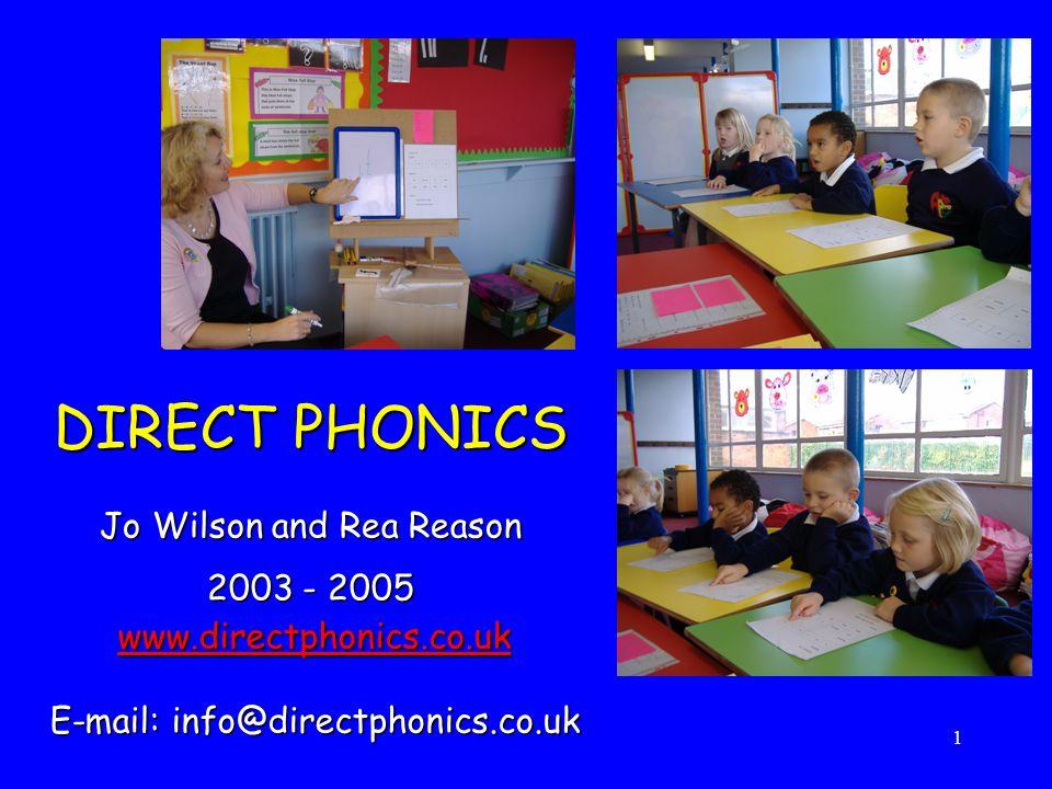 1 DIRECT PHONICS Jo Wilson and Rea Reason 2003 - 2005 www.directphonics.co.uk E-mail: info@directphonics.co.uk