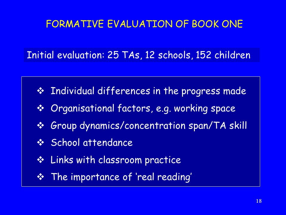 18 FORMATIVE EVALUATION OF BOOK ONE  Individual differences in the progress made  Organisational factors, e.g. working space  Group dynamics/concen