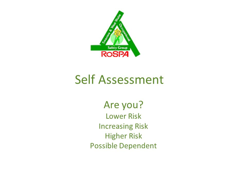 Self Assessment Are you Lower Risk Increasing Risk Higher Risk Possible Dependent