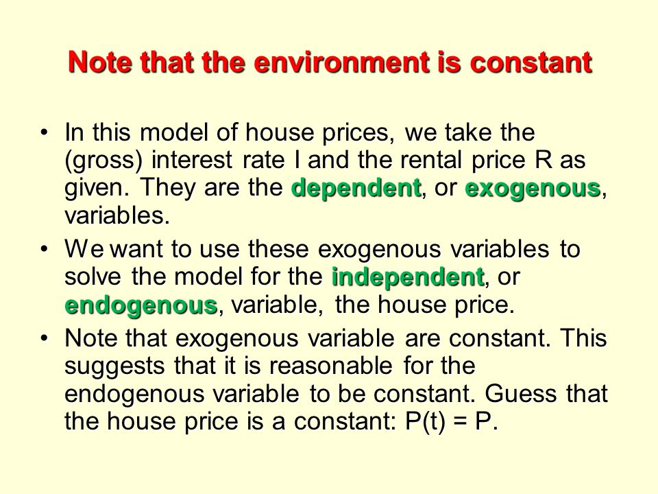 Note that the environment is constant In this model of house prices, we take the (gross) interest rate I and the rental price R as given.