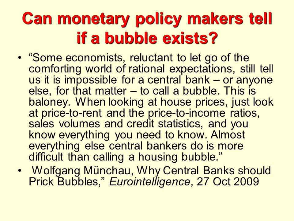 "Can monetary policy makers tell if a bubble exists? ""Some economists, reluctant to let go of the comforting world of rational expectations, still tell"