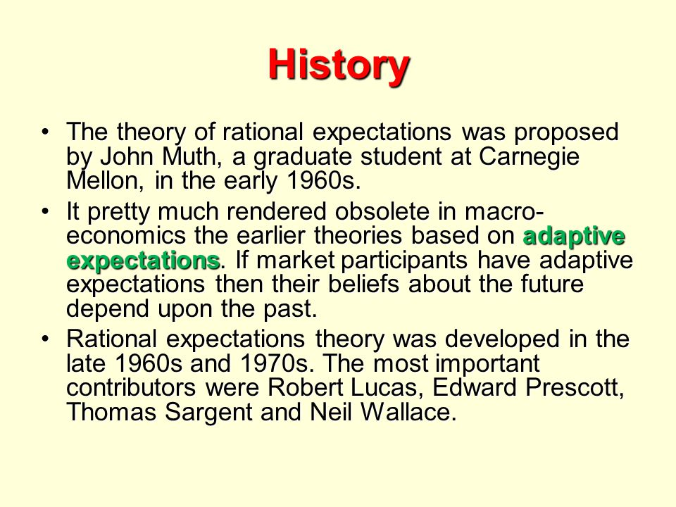 History The theory of rational expectations was proposed by John Muth, a graduate student at Carnegie Mellon, in the early 1960s.The theory of rationa