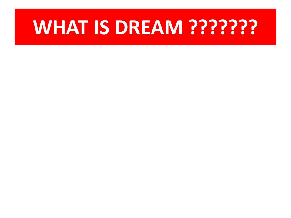 WHAT IS DREAM ???????