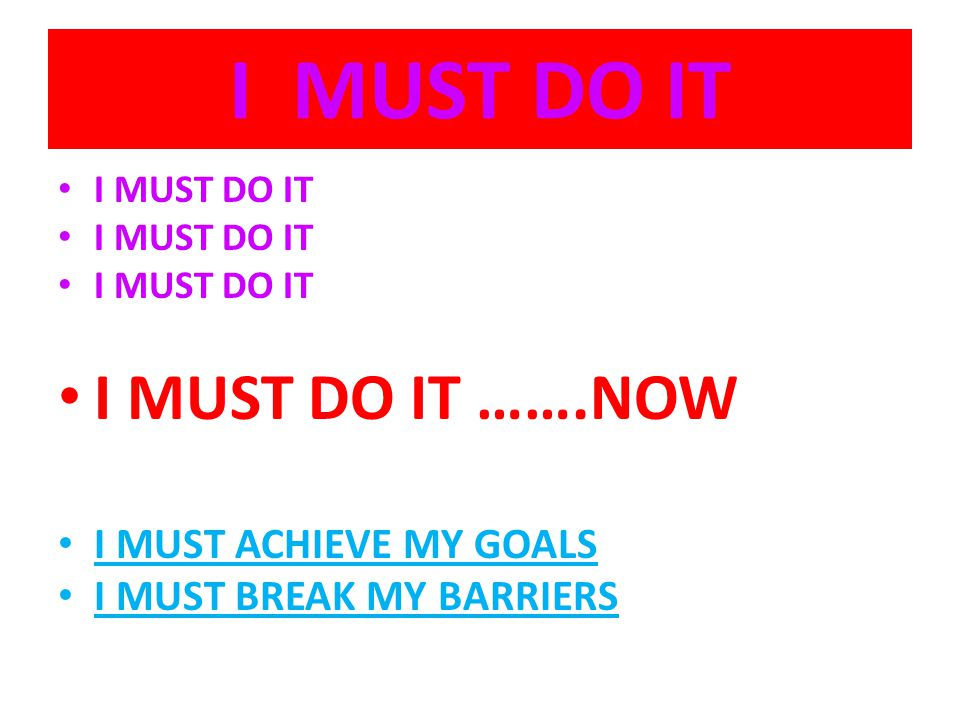 I MUST DO IT I MUST DO IT …….NOW I MUST ACHIEVE MY GOALS I MUST BREAK MY BARRIERS