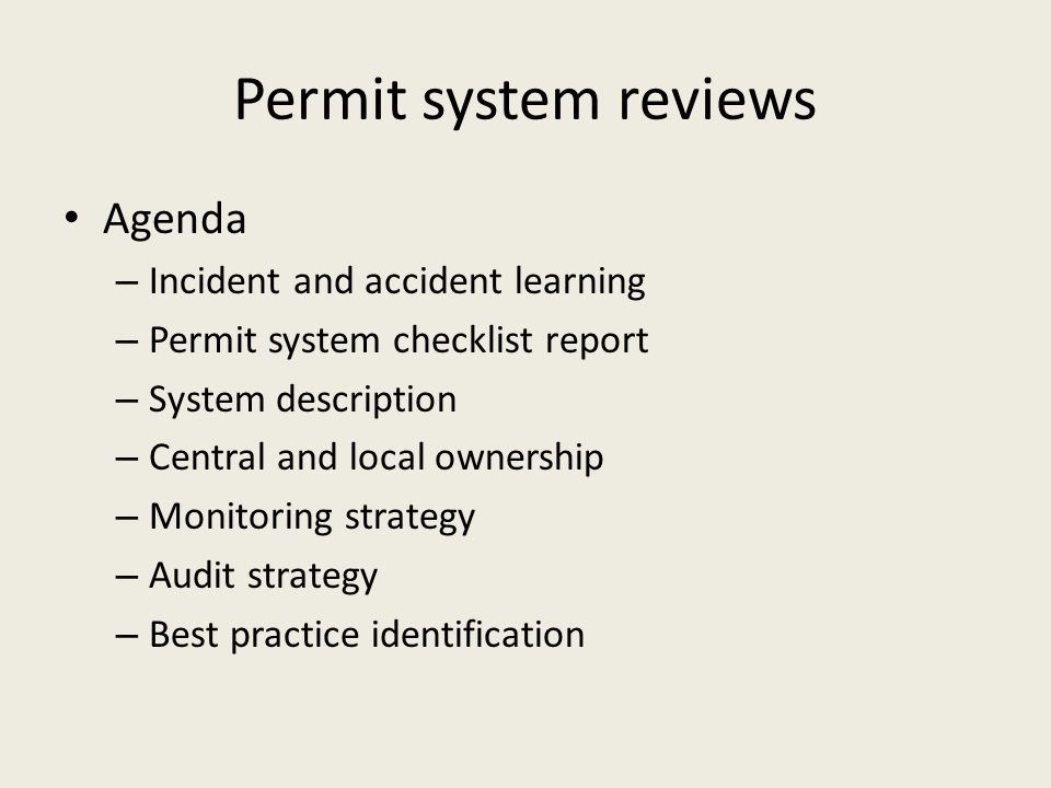 Permit system reviews Agenda – Incident and accident learning – Permit system checklist report – System description – Central and local ownership – Mo