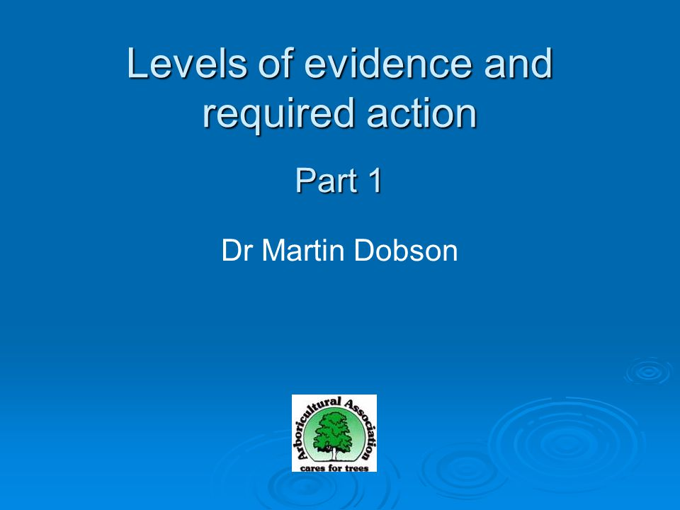 Dr Martin Dobson Levels of evidence and required action Part 1