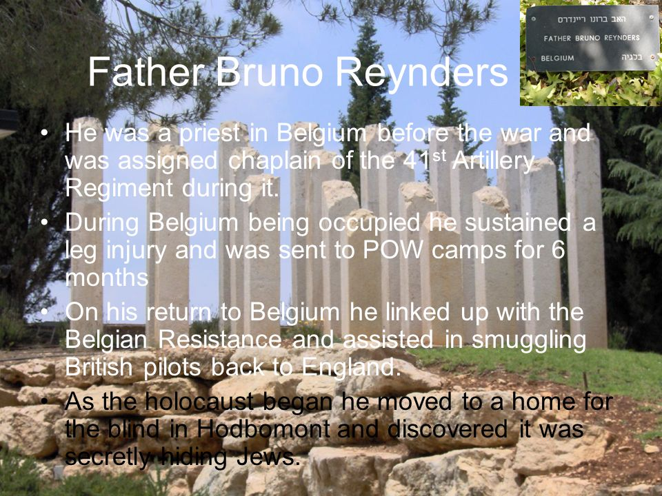 Father Bruno Reynders He was a priest in Belgium before the war and was assigned chaplain of the 41 st Artillery Regiment during it.