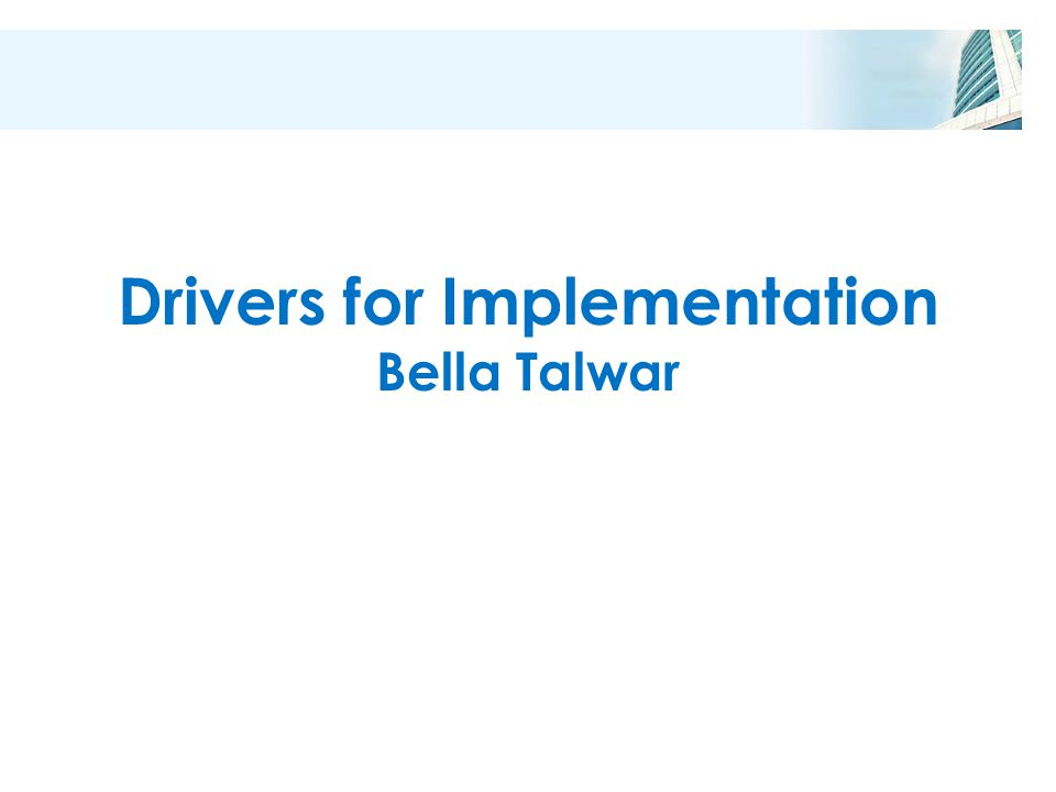 Drivers for Implementation Bella Talwar