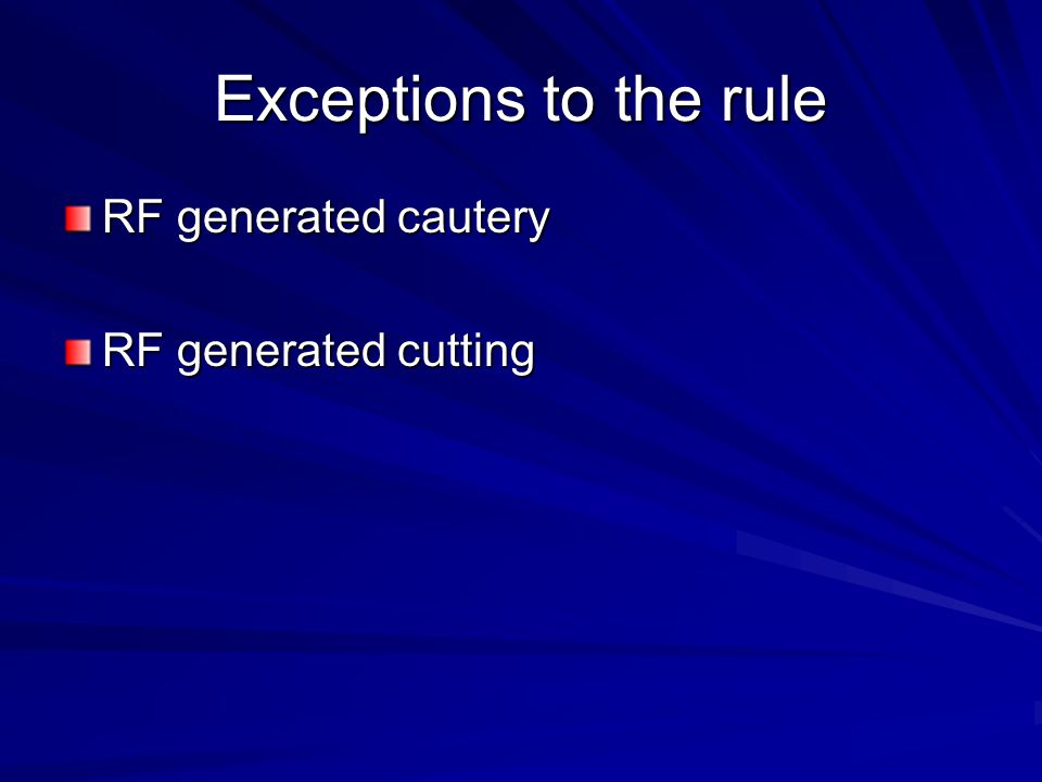Exceptions to the rule RF generated cautery RF generated cutting