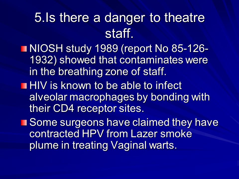 6.Is there a danger to theatre staff The mere presence of the chemicals listed in slide 3 is a great cause for concern (NIOSH statement).