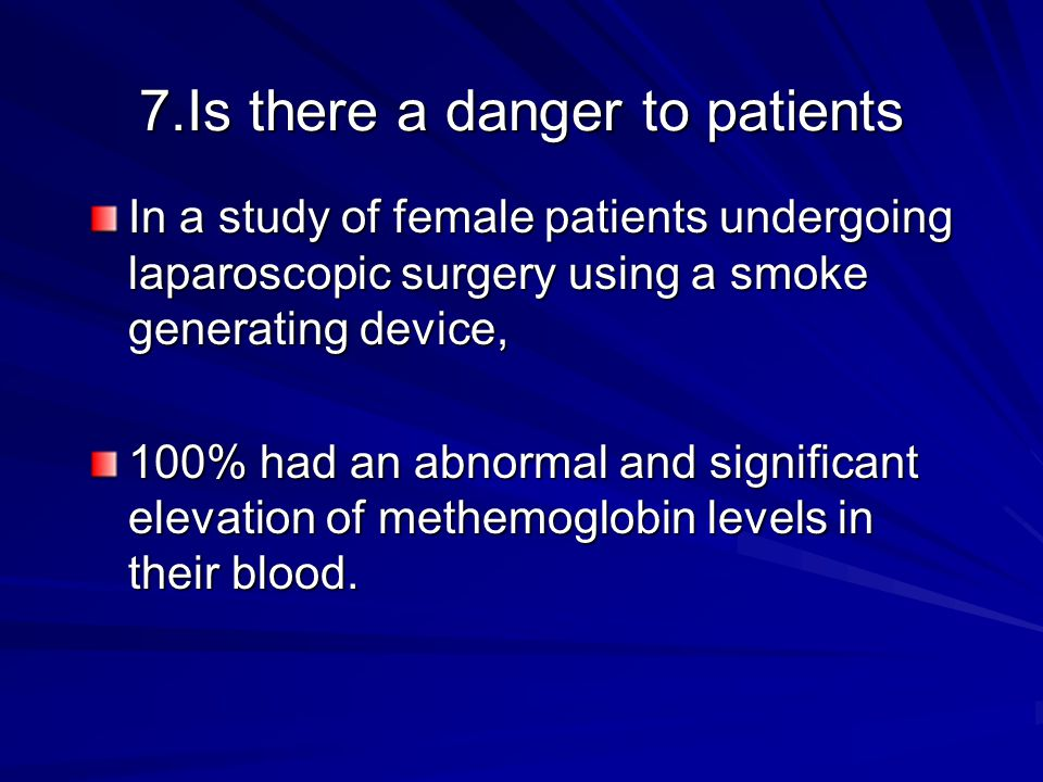 7.Is there a danger to patients In a study of female patients undergoing laparoscopic surgery using a smoke generating device, 100% had an abnormal an