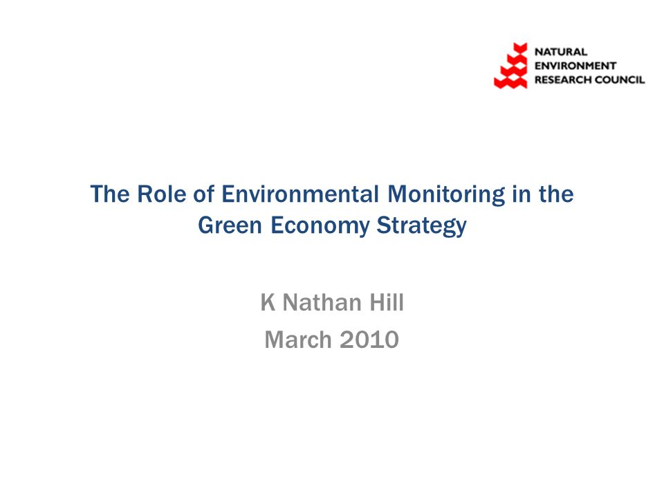 Objectives for Green Economy Strategy Secondment in Environmental Monitoring Develop a high level roadmap for NERC Knowledge Exchange activities in the Environmental Monitoring domain Develop a set of strategic goals linked to NERC strategy and a tactical plan for achieving these goals.