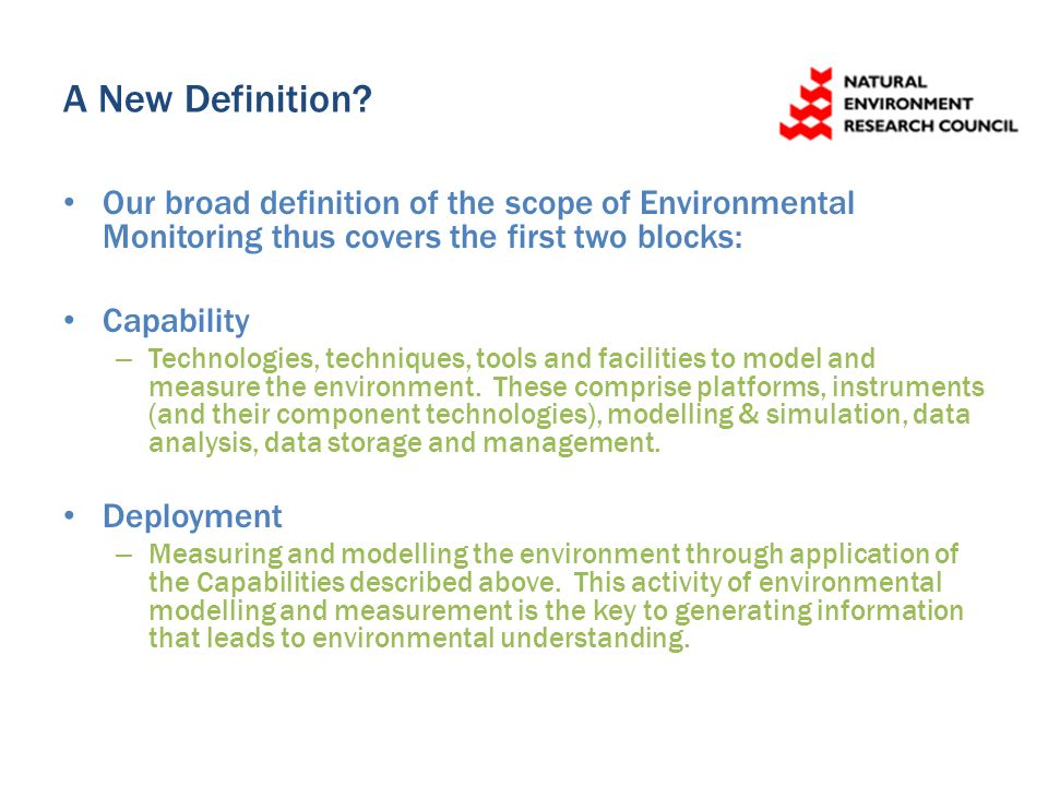 A New Definition? Our broad definition of the scope of Environmental Monitoring thus covers the first two blocks: Capability – Technologies, technique