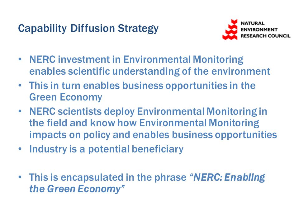 Capability Diffusion Strategy NERC investment in Environmental Monitoring enables scientific understanding of the environment This in turn enables bus