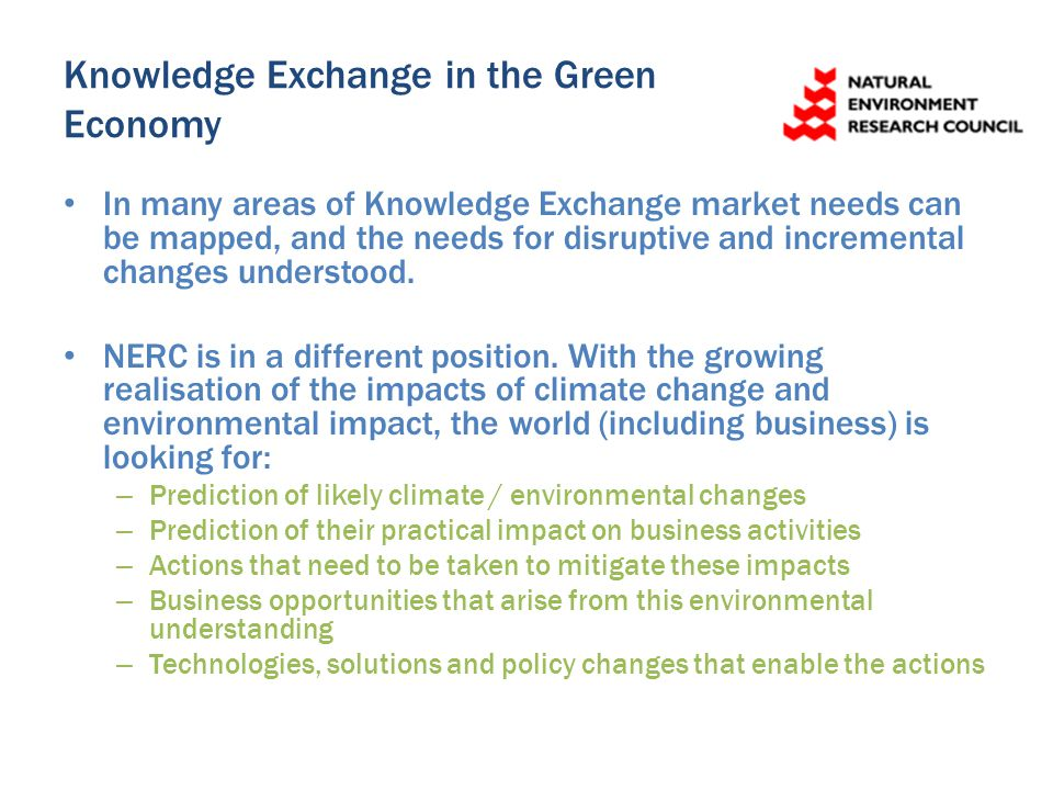 Knowledge Exchange in the Green Economy In many areas of Knowledge Exchange market needs can be mapped, and the needs for disruptive and incremental changes understood.