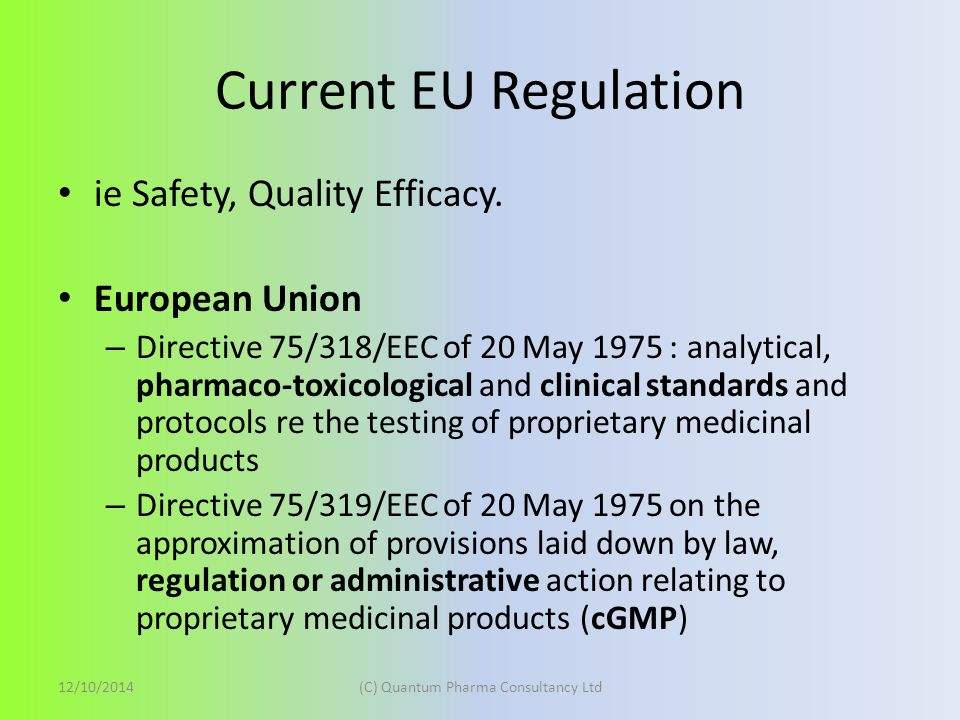 Current EU Regulation ie Safety, Quality Efficacy.