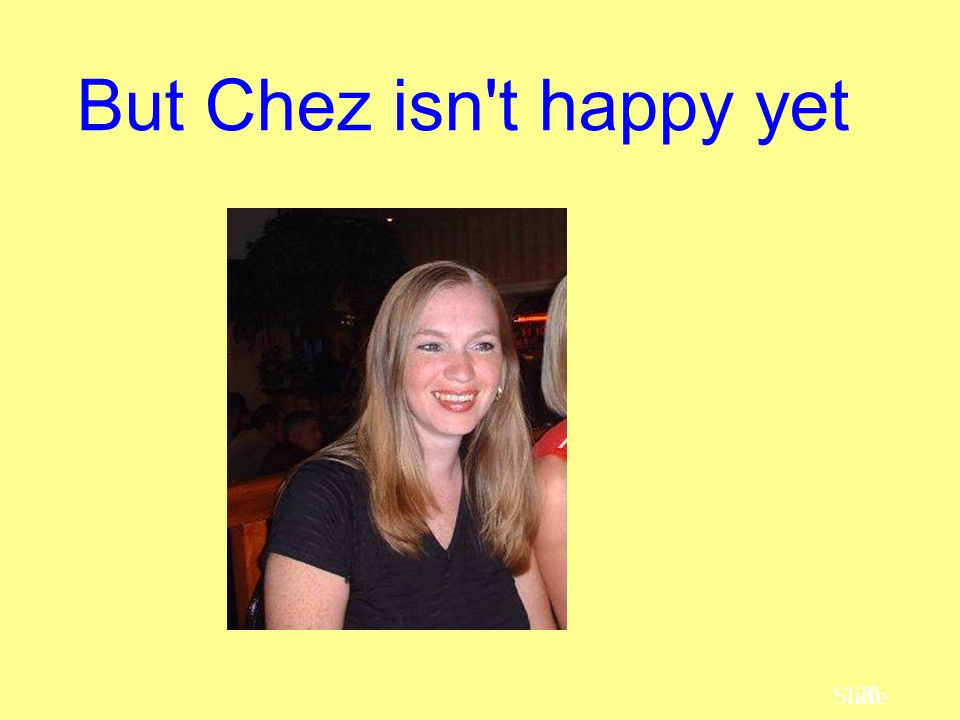 20 Slide But Chez isn't happy yet