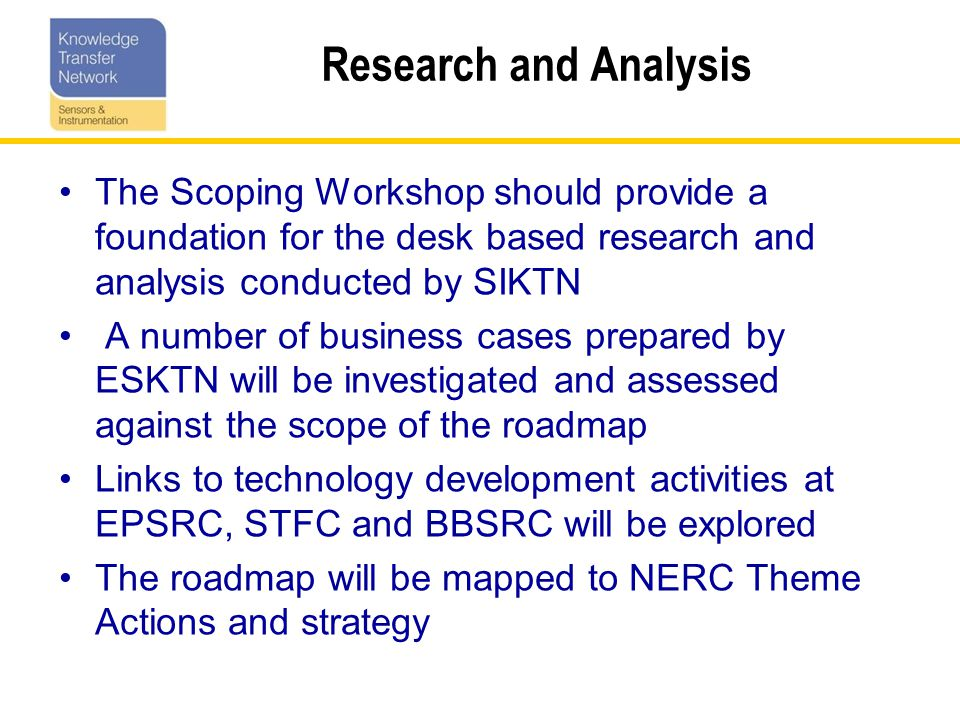 Environmental Deployment Roadmap Markets Products / Services Technologies R&D Programmes Resources Time 5 years10 years Additional resources needed for success NERC Technology Theme and other R&D programmes related to environmental deployment Products and services developed in response to trends & drivers (type, form, function, performance, barriers, enablers, issues, risks, etc.) Technologies required to udnerpin product development External trends and drivers that influence environmental deployment products and services