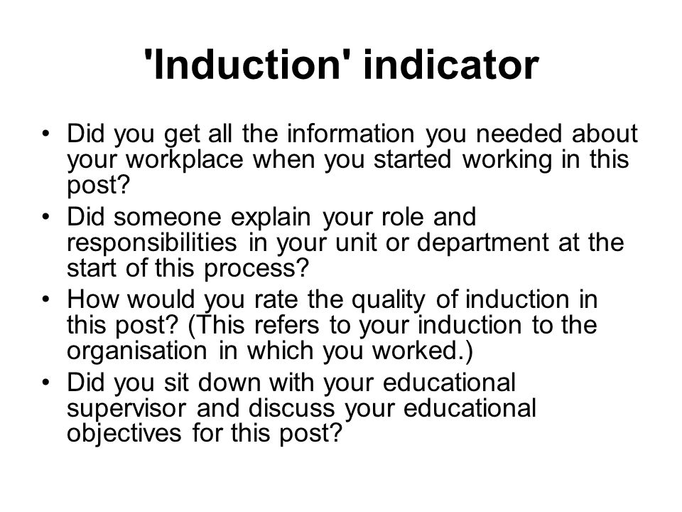 Induction indicator Did you get all the information you needed about your workplace when you started working in this post.