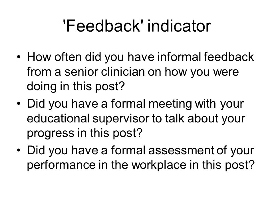 Feedback indicator How often did you have informal feedback from a senior clinician on how you were doing in this post.