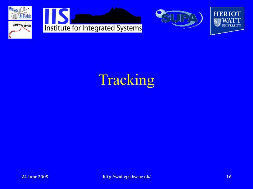 24 June 2009http://waf.eps.hw.ac.uk/16 Tracking