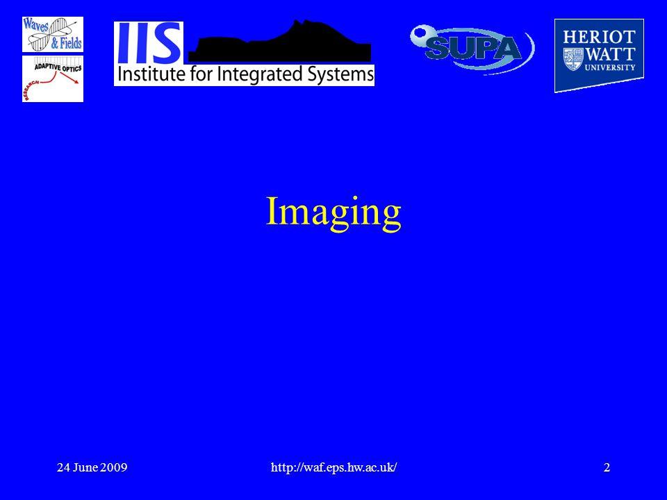 24 June 2009http://waf.eps.hw.ac.uk/2 Imaging