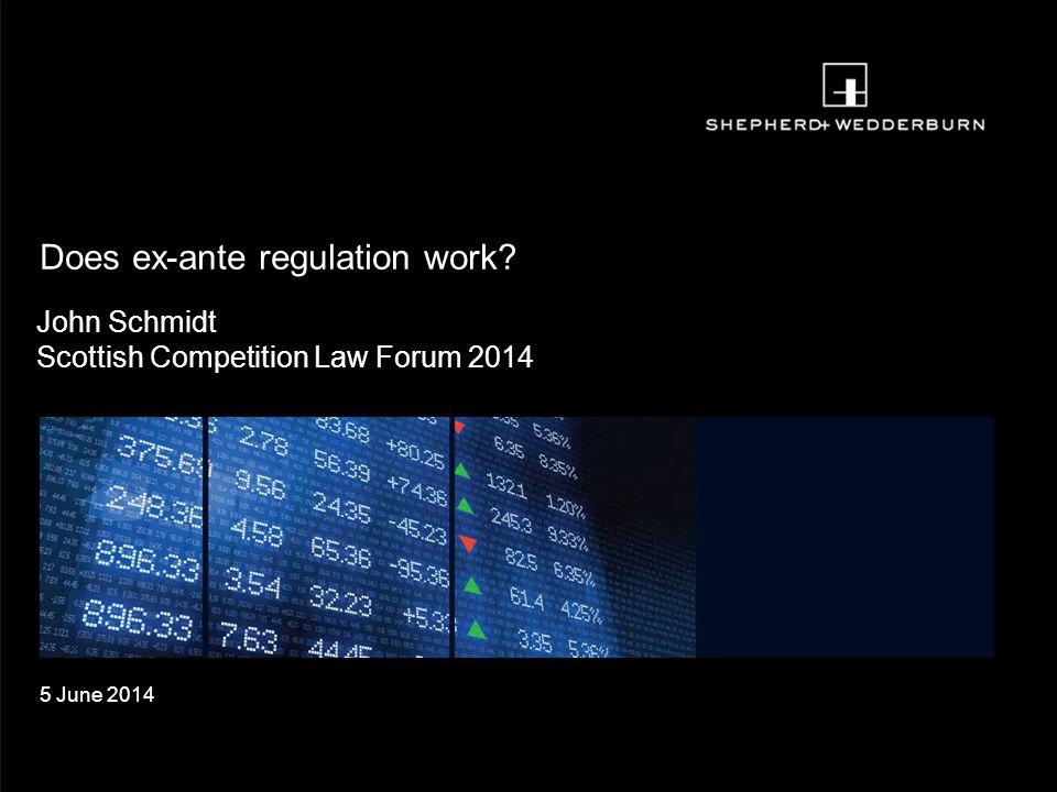 John Schmidt Scottish Competition Law Forum 2014 5 June 2014 Does ex-ante regulation work
