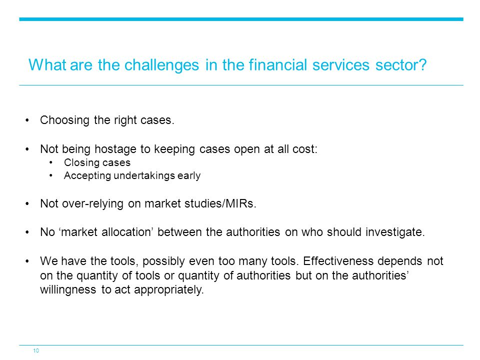 What are the challenges in the financial services sector? 10 Choosing the right cases. Not being hostage to keeping cases open at all cost: Closing ca