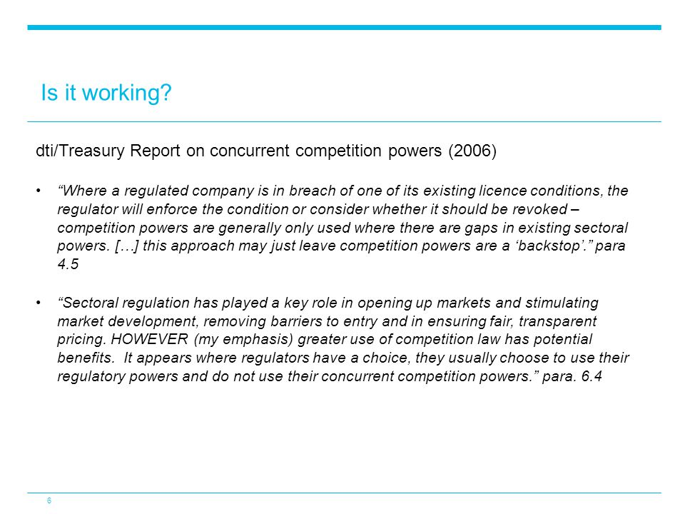 "Is it working? 6 dti/Treasury Report on concurrent competition powers (2006) ""Where a regulated company is in breach of one of its existing licence co"