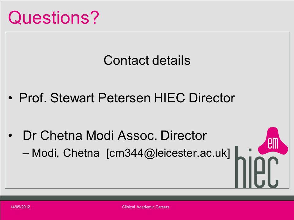 Questions? Contact details Prof. Stewart Petersen HIEC Director Dr Chetna Modi Assoc. Director –Modi, Chetna [cm344@leicester.ac.uk] 14/09/2012Clinica