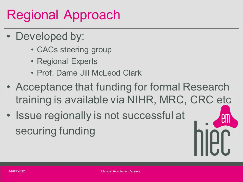 Regional Approach Developed by: CACs steering group Regional Experts Prof. Dame Jill McLeod Clark Acceptance that funding for formal Research training