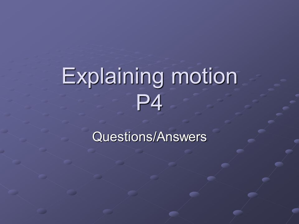Explaining motion P4 Questions/Answers