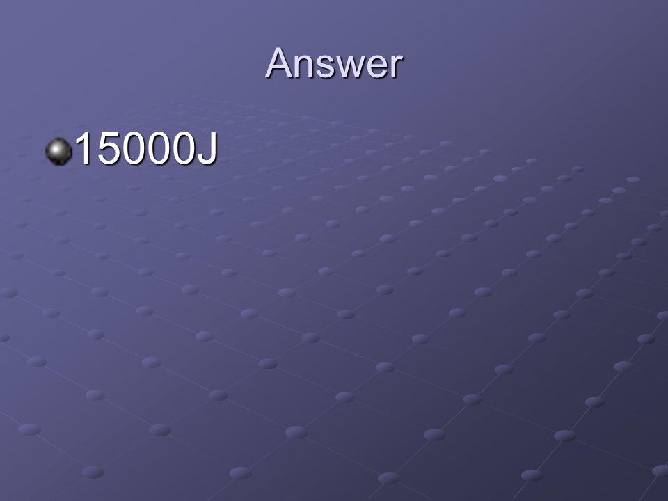 Answer 15000J
