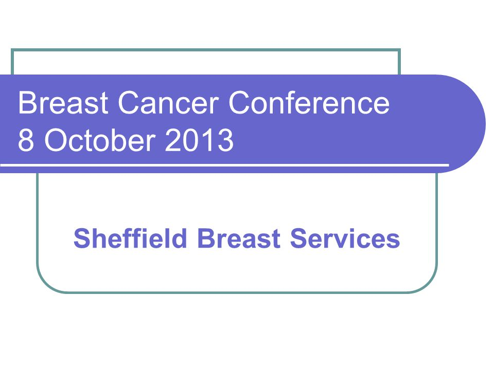 Breast Cancer Conference 8 October 2013 Sheffield Breast Services