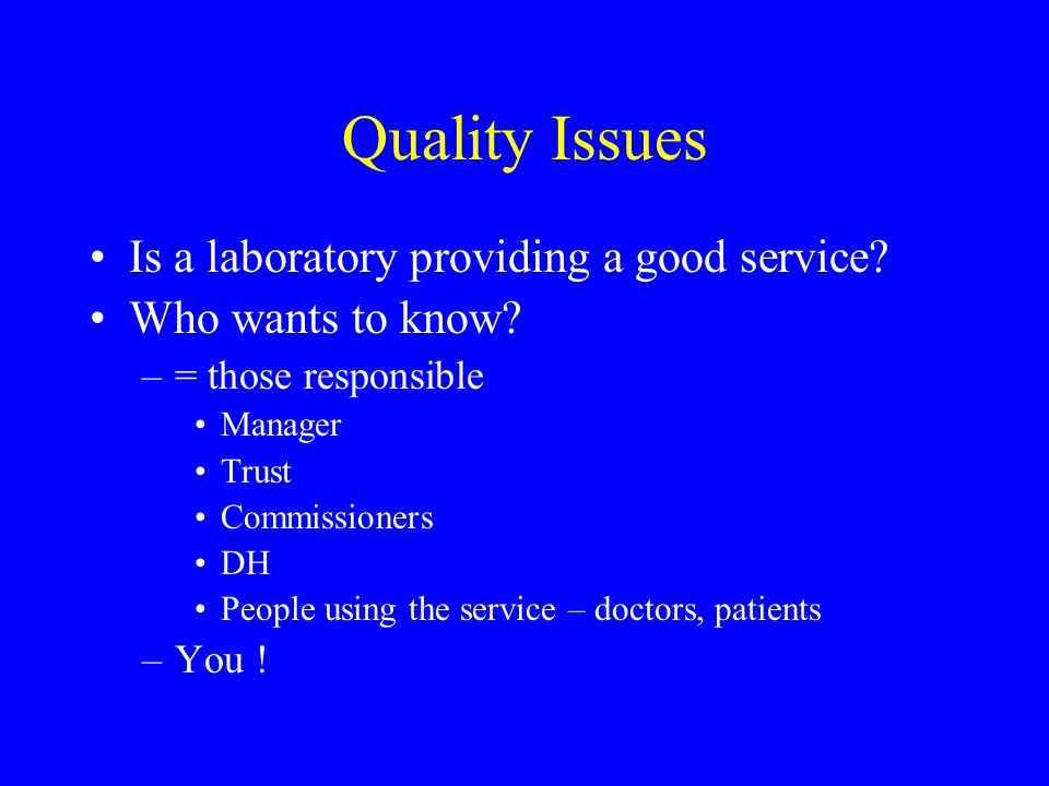 A:Organisation and Quality Management System Appropriate staff + management structure Quality Management System –Procedures and policies in writing and document- controlled –Process records –Control of clinical material –User satisfaction